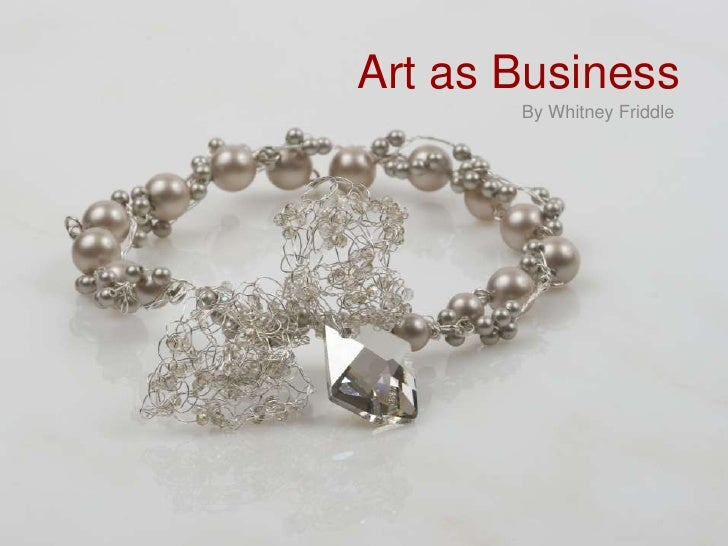 Art as Business<br />By Whitney Friddle<br />