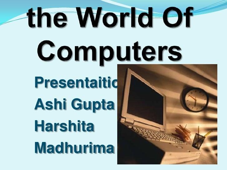 Presentaition By:-Ashi GuptaHarshitaMadhurima