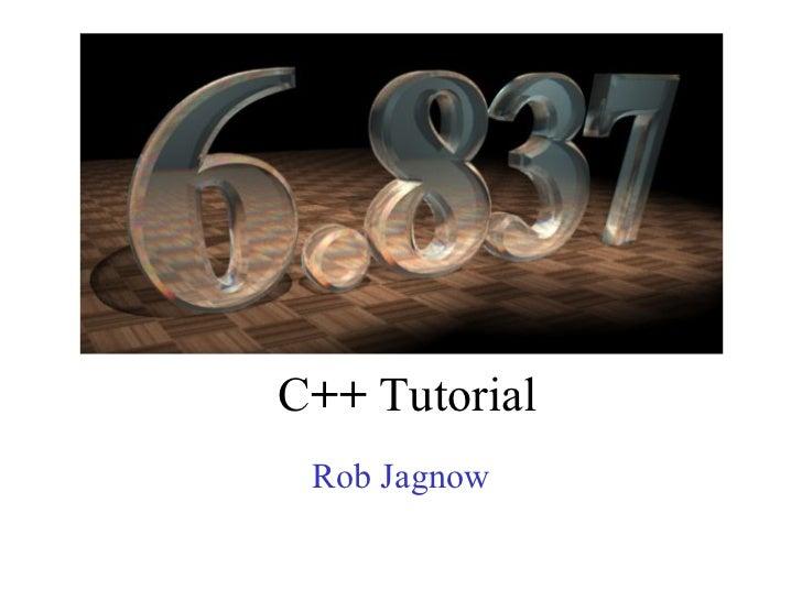 C ++  Tutorial Rob Jagnow