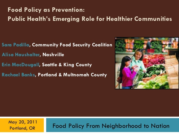 Food Policy as Prevention:  Public Health's Emerging Role for Healthier Communities   Sara Padilla , Community Food Securi...