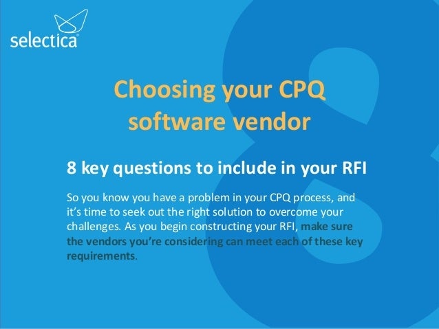 Choosing your CPQsoftware vendor8 key questions to include in your RFISo you know you have a problem in your CPQ process, ...