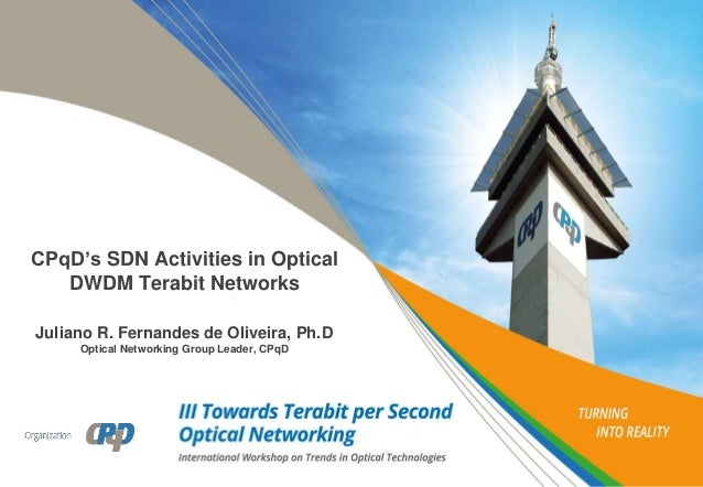 CPqD's SDN Activities in Optical DWDM Terabit Networks Juliano R. Fernandes de Oliveira, Ph.D Optical Networking Group Lea...