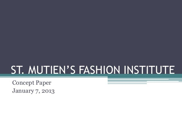 ST. MUTIEN'S FASHION INSTITUTE Concept Paper January 7, 2013
