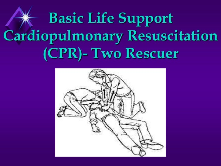 Basic Life SupportCardiopulmonary Resuscitation     (CPR)- Two Rescuer