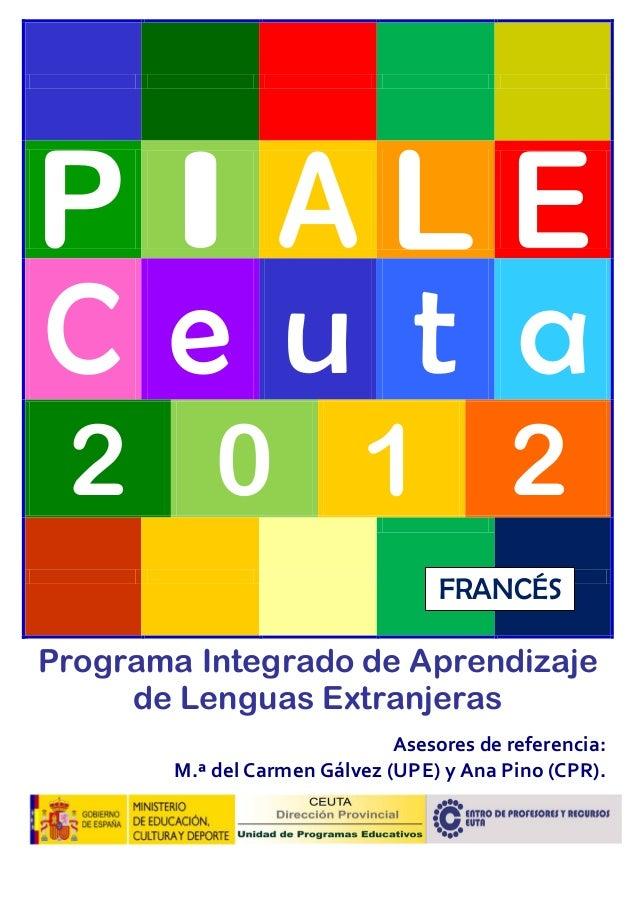 C e u t a 2 0 1 2 Programa Integrado de Aprendizaje de Lenguas Extranjeras Asesores de referencia: M.ª del Carmen Gálvez (...