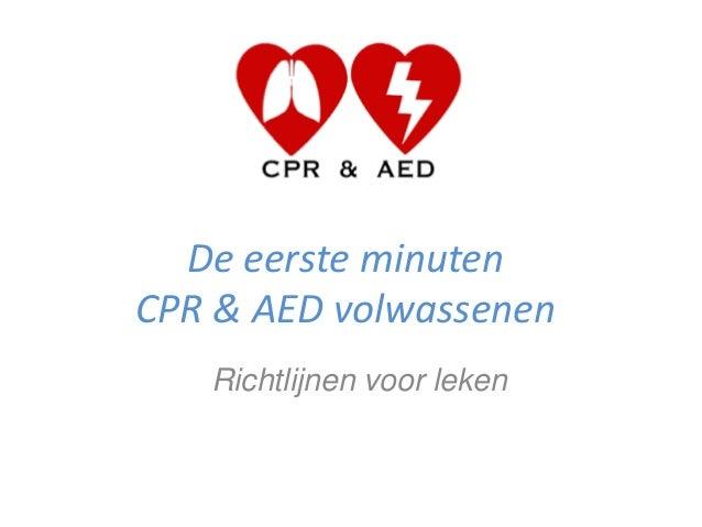 De eerste minuten CPR & AED volwassenen Richtlijnen voor leken