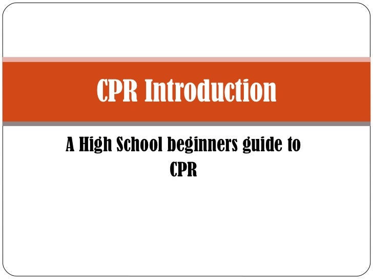 CPR IntroductionA High School beginners guide to              CPR