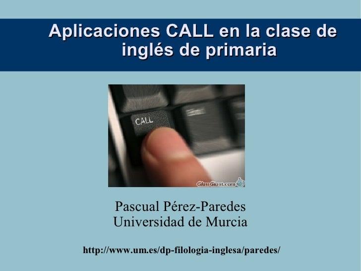 Aplicaciones CALL en la clase de         inglés de primaria               Pascual Pérez-Paredes           Universidad de M...