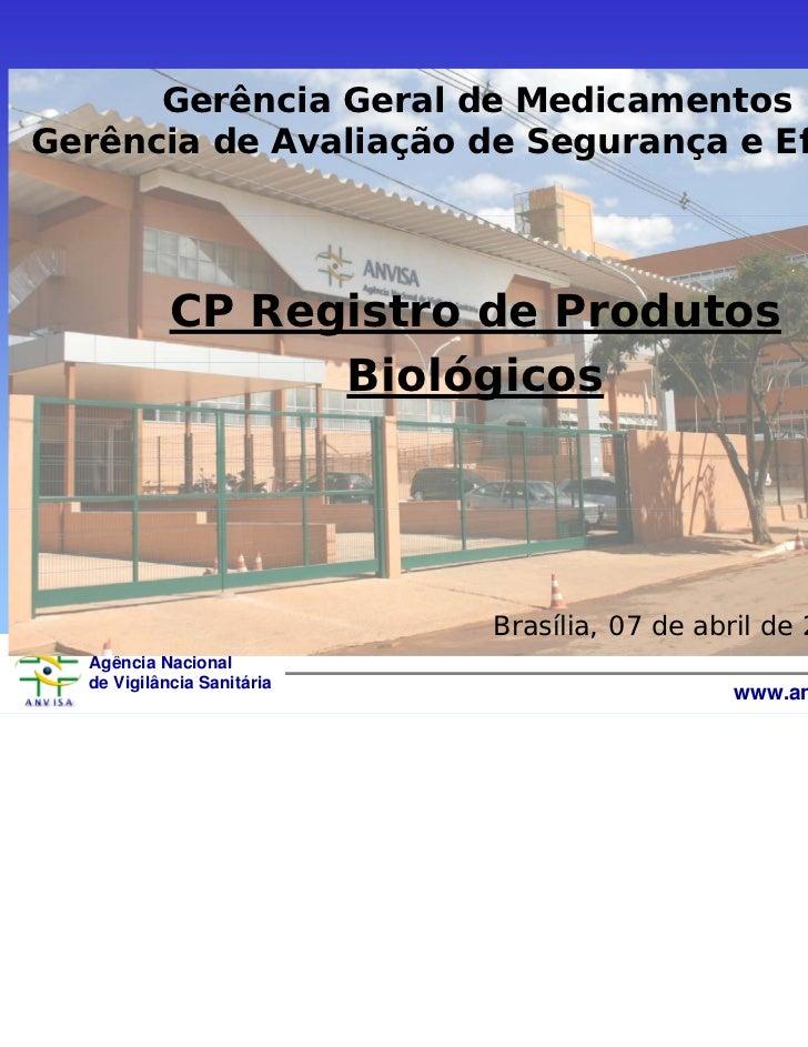 Gerência Geral de MedicamentosGerência de Avaliação de Segurança e Eficácia            CP Registro de Produtos            ...