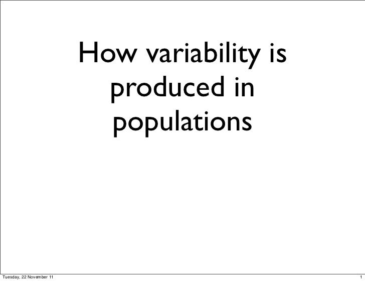 How variability is                            produced in                            populationsTuesday, 22 November 11   ...