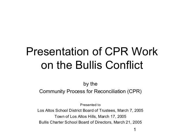 1 Presentation of CPR Work on the Bullis Conflict by the Community Process for Reconciliation (CPR) Presented to Los Altos...