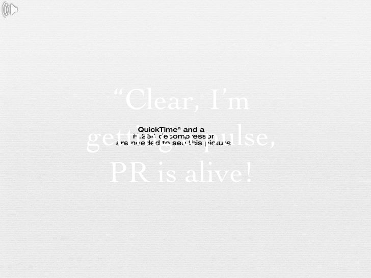 """ Clear, I'm getting a pulse, PR is alive!"