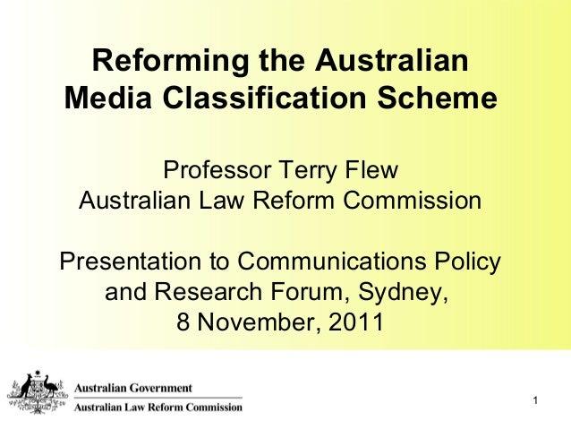 1 Reforming the Australian Media Classification Scheme Professor Terry Flew Australian Law Reform Commission Presentation ...