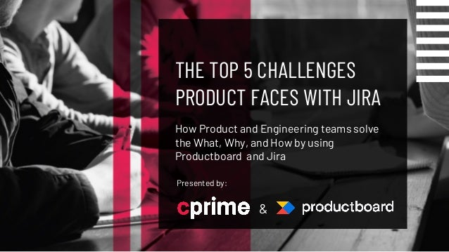 THE TOP 5 CHALLENGES PRODUCT FACES WITH JIRA How Product and Engineering teams solve the What, Why, and How by using Produ...