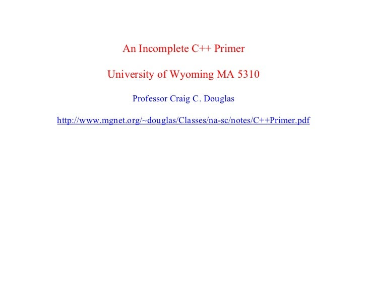 An Incomplete C++ Primer            University of Wyoming MA 5310                  Professor Craig C. Douglashttp://www.mg...
