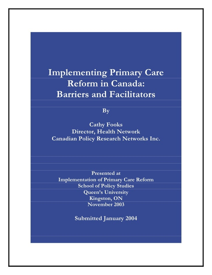 Implementing Primary Care     Reform in Canada:   Barriers and Facilitators                    By               Cathy Fook...