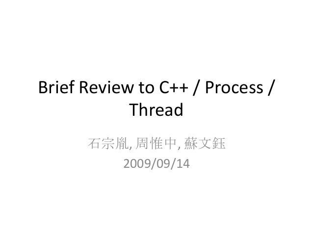 Brief Review to C++ / Process / Thread 石宗胤, 周惟中, 蘇文鈺 2009/09/14