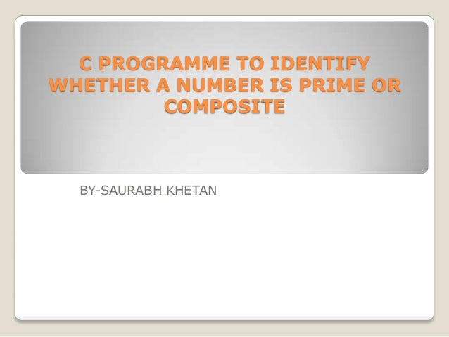 C PROGRAMME TO IDENTIFYWHETHER A NUMBER IS PRIME OR         COMPOSITE  BY-SAURABH KHETAN