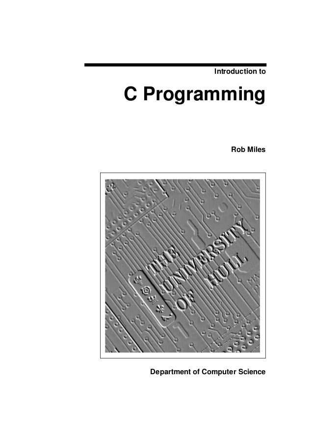 Introduction to C Programming Rob Miles Department of Computer Science