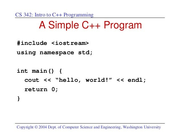 CS 342: Intro to C++ Programming            A Simple C++ Program#include <iostream>using namespace std;int main() {  cout ...