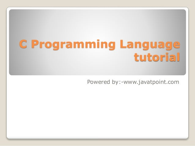 C Programming Language  tutorial  Powered by:-www.javatpoint.com