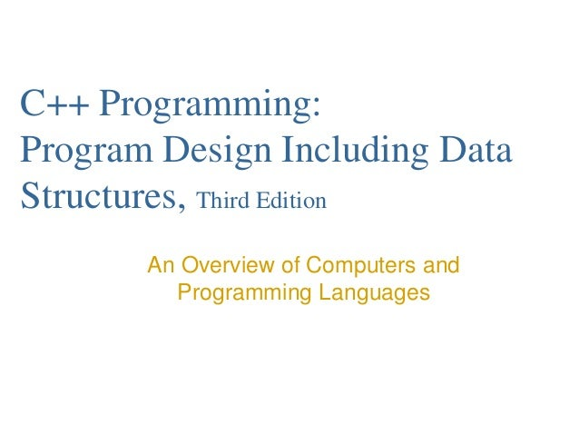 C++ Programming: Program Design Including Data Structures, Third Edition An Overview of Computers and Programming Languages