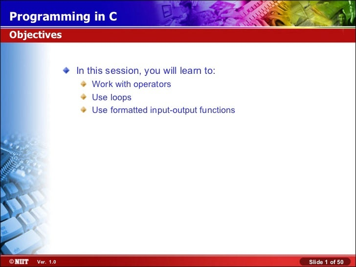Programming in CObjectives                In this session, you will learn to:                   Work with operators       ...