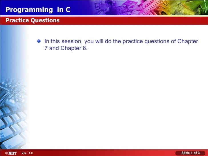 <ul><li>In this session, you will do the practice questions of Chapter 7 and Chapter 8. </li></ul>Practice Questions