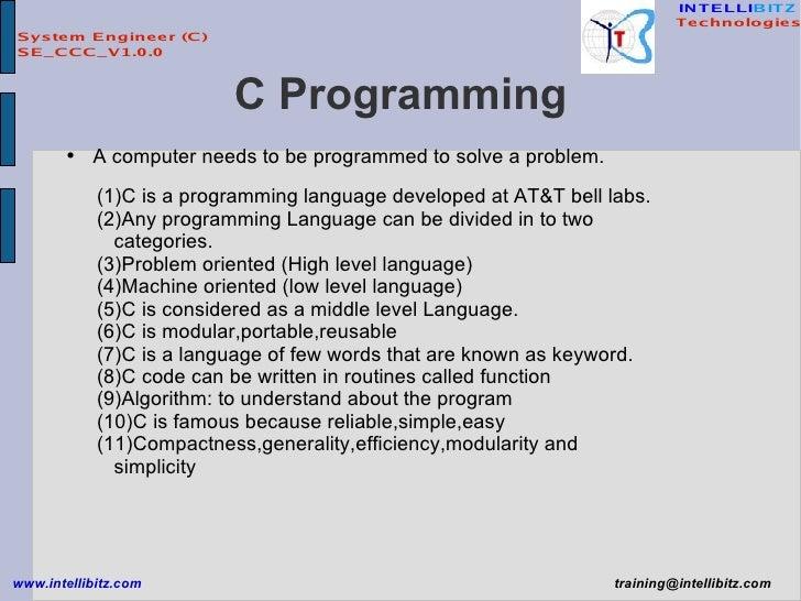 C Programming <ul><li>A computer needs to be programmed to solve a problem. </li></ul><ul><ul><li>C is a programming langu...