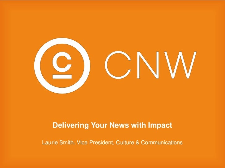 Delivering Your News with Impact<br />Laurie Smith. Vice President, Culture & Communications<br />