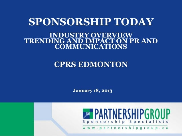 SPONSORSHIP TODAY     INDUSTRY OVERVIEWTRENDING AND IMPACT ON PR AND      COMMUNICATIONS      CPRS EDMONTON          Janua...