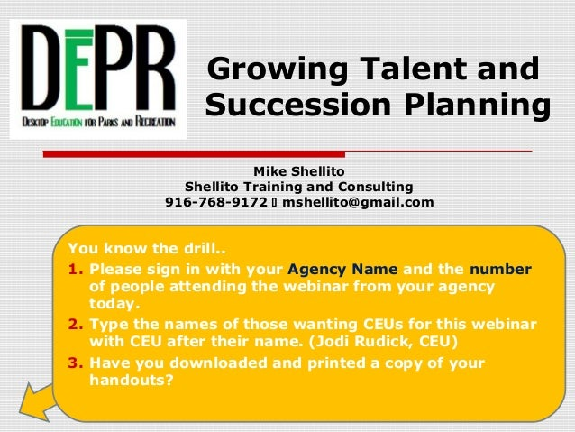 Growing Talent and Succession Planning Mike Shellito Shellito Training and Consulting 916-768-9172  mshellito@gmail.com Y...