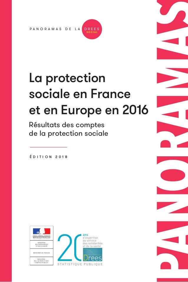 La protection sociale en France et en Europe en 2016 Résultats des comptes de la protection sociale É D I T I O N 2 0 1 8