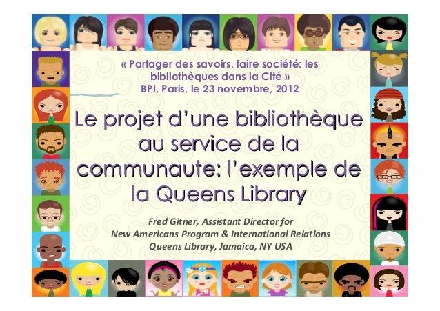 « Partager des savoirs, faire société: les  bibliothèques dans la Cité »  BPI, Paris, le 23 novembre, 2012  LLee pprroojje...
