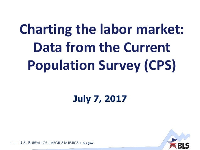 1 — U.S. BUREAU OF LABOR STATISTICS • bls.gov Charting the labor market: Data from the Current Population Survey (CPS) Jul...