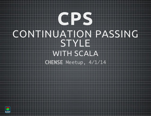 CPS  CONTINUATION PASSING STYLE WITH SCALA C E S Meu,411 H N E etp //4