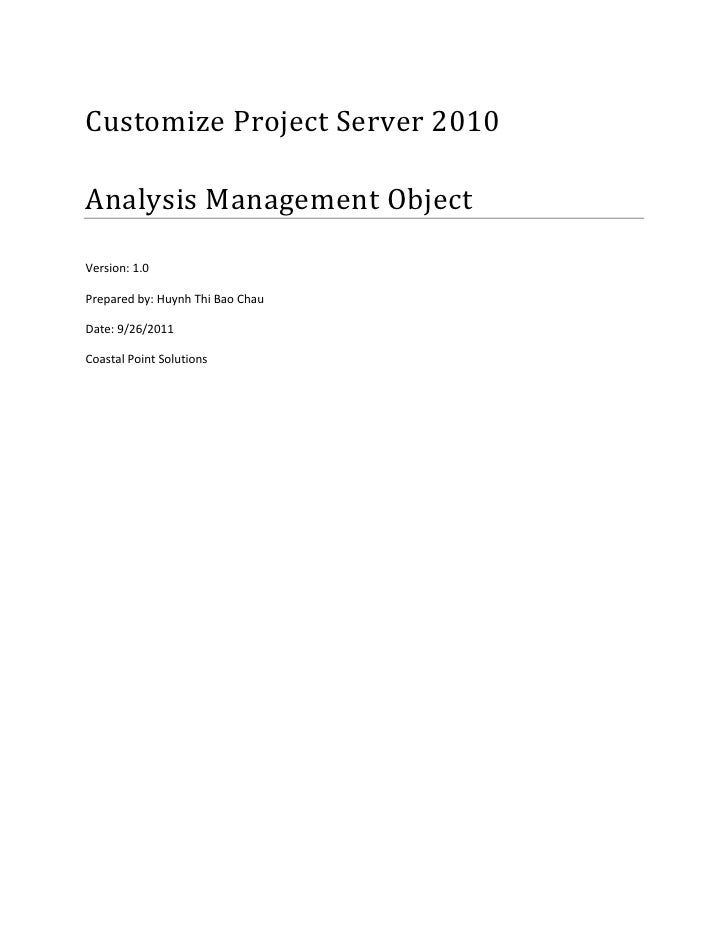 Customize Project Server 2010Analysis Management ObjectVersion: 1.0Prepared by: Huynh Thi Bao ChauDate: 9/26/2011Coastal P...