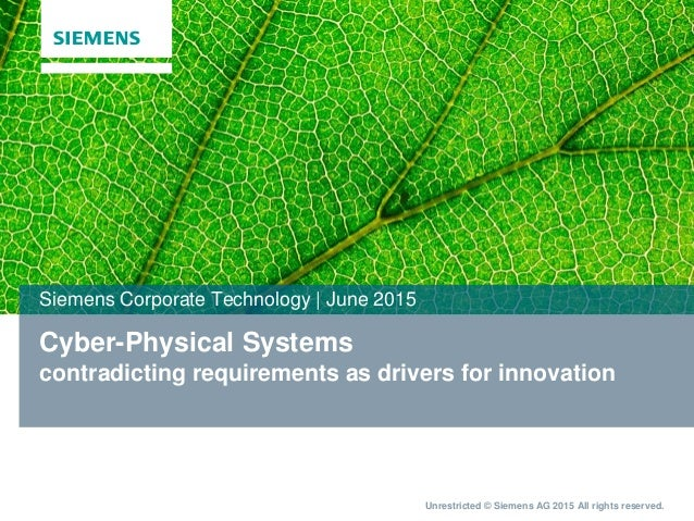 Unrestricted © Siemens AG 2015 All rights reserved. Cyber-Physical Systems contradicting requirements as drivers for innov...