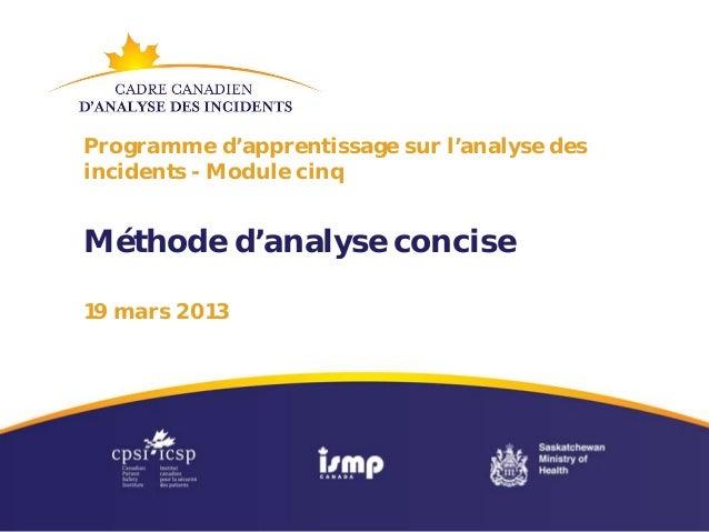 Programme d'apprentissage sur l'analyse desincidents - Module cinqMéthode d'analyse concise19 mars 2013