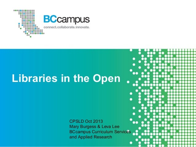Libraries in the Open  CPSLD Oct 2013 Mary Burgess & Leva Lee BCcampus Curriculum Services and Applied Research