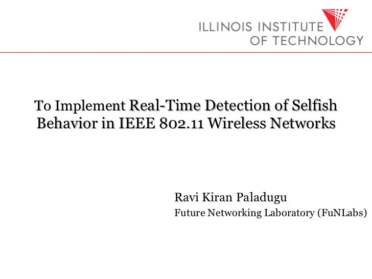 To Implement  Real-Time Detection of Selfish Behavior in IEEE 802.11 Wireless Networks Ravi Kiran Paladugu Future Networki...