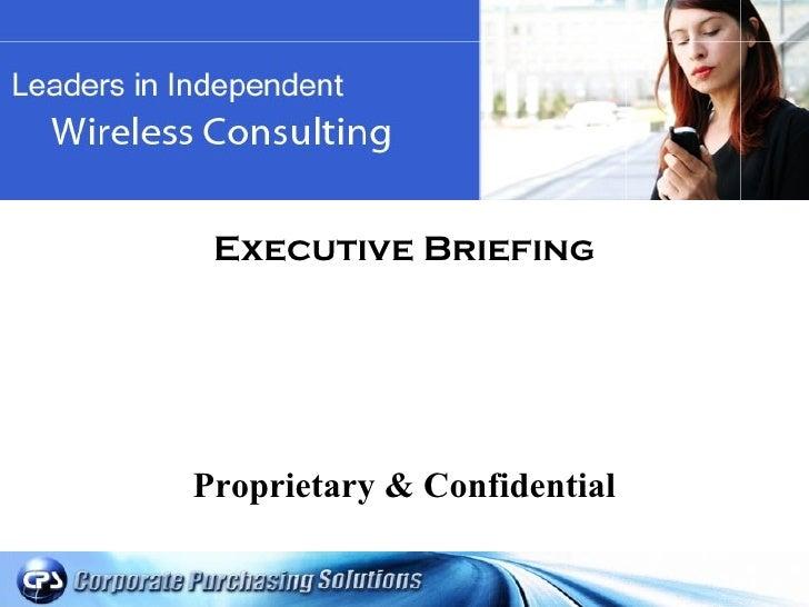 <ul><li>Executive Briefing </li></ul><ul><li>Proprietary & Confidential </li></ul>