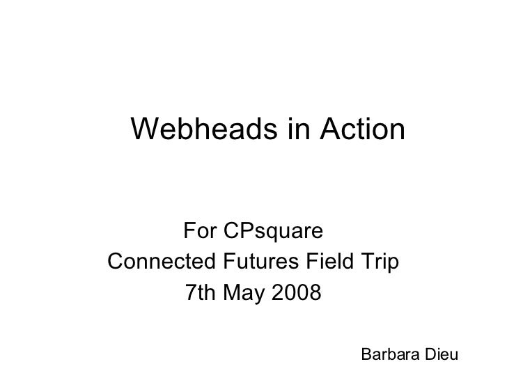 Webheads in Action For CPsquare Connected Futures Field Trip 7th May 2008 Barbara Dieu