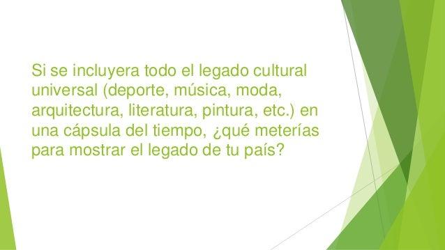 Si se incluyera todo el legado cultural universal (deporte, música, moda, arquitectura, literatura, pintura, etc.) en una ...