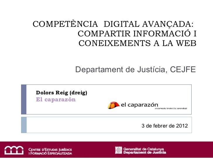 COMPETÈNCIA  DIGITAL AVANÇADA:  COMPARTIR INFORMACIÓ I CONEIXEMENTS A LA WEB Dolors Reig (dreig)  El caparazón Departament...