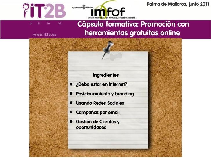 Palma de Mallorca, junio 2011   Cápsula formativa: Promoción con     herramientas gratuitas online          Ingredientes ...