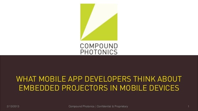 WHAT MOBILE APP DEVELOPERS THINK ABOUT       EMBEDDED PROJECTORS IN MOBILE DEVICES    2/13/20132/13/2013         Compound ...