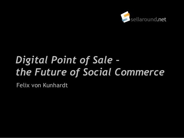 Digital Point of Sale –the Future of Social CommerceFelix von Kunhardt