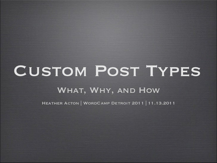 Custom Post Types       What, Why, and How  Heather Acton | WordCamp Detroit 2011 | 11.13.2011