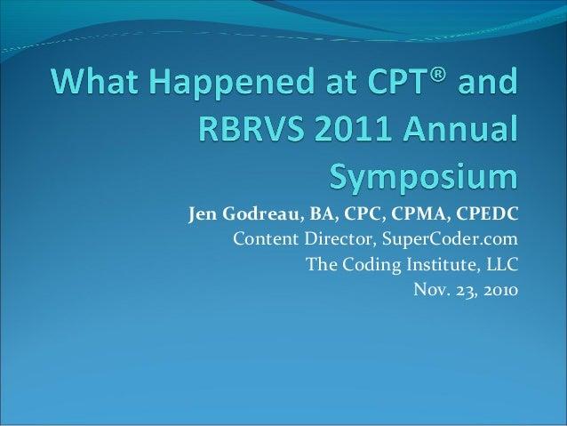 Jen Godreau, BA, CPC, CPMA, CPEDC Content Director, SuperCoder.com The Coding Institute, LLC Nov. 23, 2010